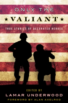 Only the Valiant : True Stories of Decorated Heroes, Hardback Book