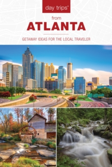 Day Trips(R) from Atlanta : Getaway Ideas for the Local Traveler, EPUB eBook