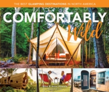 Comfortably Wild : The Best Glamping Destinations in North America, Paperback / softback Book