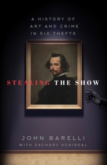 Stealing the Show : A History of Art and Crime in Six Thefts, Hardback Book