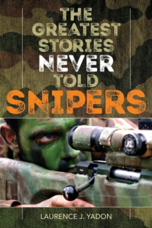 The Greatest Stories Never Told: Snipers, Paperback / softback Book