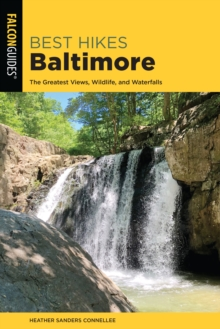 Best Hikes Baltimore : The Greatest Views, Wildlife, and Waterfalls, Paperback / softback Book