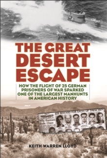 The Great Desert Escape : How the Flight of 25 German Prisoners of War Sparked One of the Largest Manhunts in American History, Hardback Book