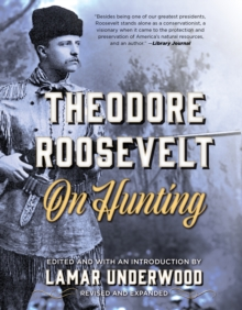Theodore Roosevelt on Hunting, Revised and Expanded, Paperback / softback Book