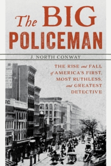 The Big Policeman : The Rise and Fall of America's First, Most Ruthless, and Greatest Detective, Paperback / softback Book