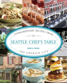 Seattle Chef's Table : Extraordinary Recipes From The Emerald City, Paperback / softback Book