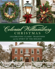 A Colonial Williamsburg Christmas : Celebrating Classic Traditions and the Spirit of the Holiday, Hardback Book