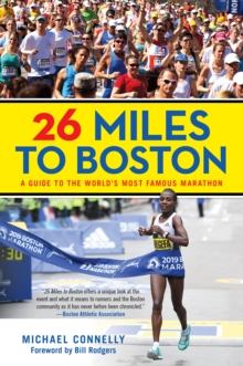 26 Miles to Boston : A Guide to the World's Most Famous Marathon, Paperback / softback Book