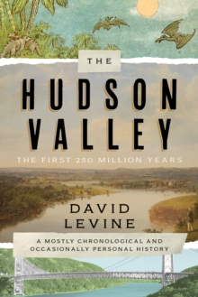 The Hudson Valley: The First 250 Million Years : A Mostly Chronological and Occasionally Personal History, Hardback Book