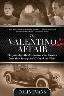 Valentino Affair : The Jazz Age Murder Scandal That Shocked New York Society and Gripped the World, Paperback / softback Book