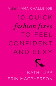 10 Quick Fashion Fixes to Feel Confident and Sexy : A Hot Mama Challenge, EPUB eBook