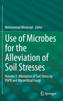 Use of Microbes for the Alleviation of Soil Stresses : Volume 2: Alleviation of Soil Stress by PGPR and Mycorrhizal Fungi, Hardback Book