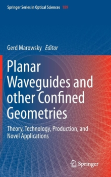 Planar Waveguides and other Confined Geometries : Theory, Technology, Production, and Novel Applications, Hardback Book