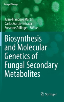 Biosynthesis and Molecular Genetics of Fungal Secondary Metabolites, Hardback Book