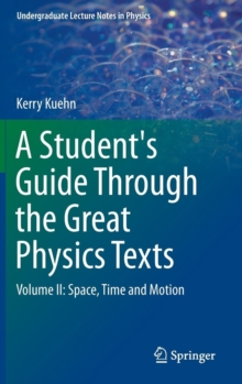 A Student's Guide Through the Great Physics Texts : Volume II: Space, Time and Motion, Hardback Book