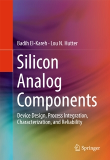 Silicon Analog Components : Device Design, Process Integration, Characterization, and Reliability, Hardback Book