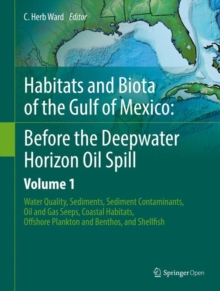 Habitats and Biota of the Gulf of Mexico: Before the Deepwater Horizon Oil Spill : Volume 1: Water Quality, Sediments, Sediment Contaminants, Oil and Gas Seeps, Coastal Habitats, Offshore Plankton and, Hardback Book