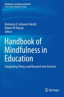 Handbook of Mindfulness in Education : Integrating Theory and Research into Practice, Hardback Book