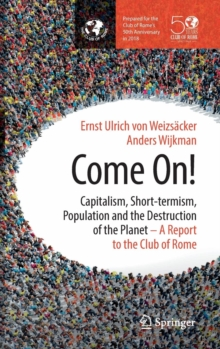 Come On! : Capitalism, Short-termism, Population and the Destruction of the Planet, Hardback Book