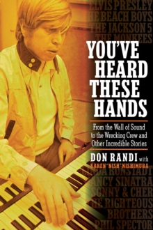 You've Heard These Hands : From the Wall of Sound to the Wrecking Crew and Other Incredible Stories, Hardback Book