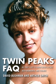 Twin Peaks FAQ : All That's Left to Know About a Place Both Wonderful and Strange, Paperback / softback Book