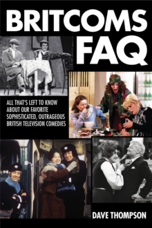 Britcoms FAQ : All That s Left to Know About Our Favorite Sophisticated, Outrageous Bri, Paperback / softback Book