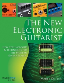 New Electronic Guitarist : New Technologies and Techniques for the Modern Guitar Player, Paperback Book