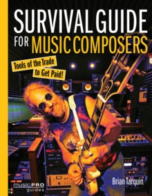Survival Guide for Music Composers : Tools of the Trade to Get Paid!, Paperback / softback Book