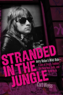 Stranded in the Jungle : Jerry Nolan's Wild Ride-A Tale of Drugs, Fashion, the New York Dolls, an, Paperback / softback Book