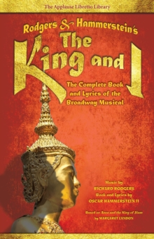 Rodgers and Hammerstein s the King and I : The Complete Book and Lyrics of the Broadway Musical, Paperback / softback Book