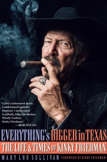 Everything's Bigger in Texas : The Life and Times of Kinky Friedman, Hardback Book