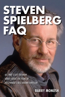 Steven Spielberg FAQ : All That's Left to Know About the Films of Hollywood's Best-Known Direct, Paperback Book