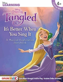 Tangled : It s Better When You Sing It - A Musical Exploration Storybook, Paperback Book