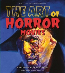 The Art of Horror Movies : An Illustrated History, Hardback Book