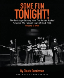 Some Fun Tonight! Volume 1 : The Backstage Story of How the Beatles Rocked America: the Historic Tour, Paperback Book