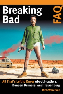 Breaking Bad FAQ : All That's Left to Know About Hustlers, Bunsen Burners, and Heisenberg, Paperback Book