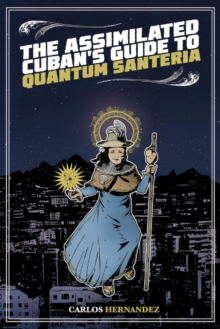 Assimilated Cuban's Guide to Quantum Santeria, Paperback Book