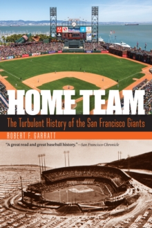 Home Team : The Turbulent History of the San Francisco Giants, PDF eBook