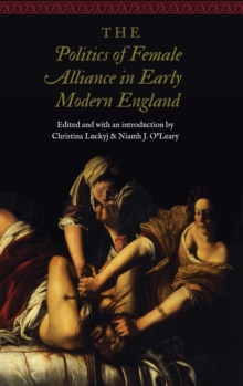 The Politics of Female Alliance in Early Modern England, Hardback Book
