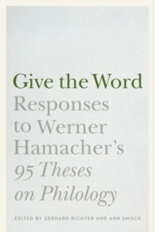 "Give the Word : Responses to Werner Hamacher's ""95 Theses on Philology"", Hardback Book"