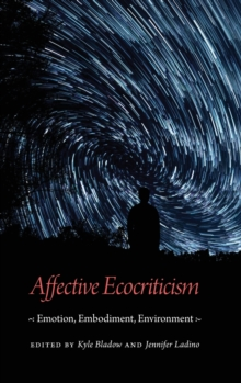 Affective Ecocriticism : Emotion, Embodiment, Environment, Hardback Book