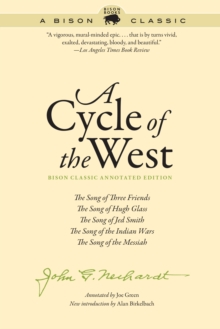A Cycle of the West : The Song of Three Friends, The Song of Hugh Glass, The Song of Jed Smith, The Song of the Indian Wars, The Song of the Messiah, PDF eBook