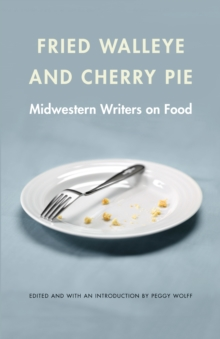 Fried Walleye and Cherry Pie : Midwestern Writers on Food, EPUB eBook