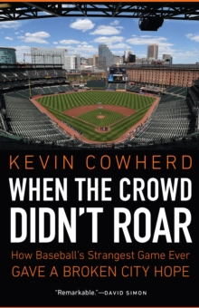 When the Crowd Didn't Roar : How Baseball's Strangest Game Ever Gave a Broken City Hope, Hardback Book