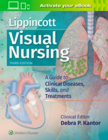 Lippincott Visual Nursing : A Guide to Clinical Diseases, Skills, and Treatments, Paperback / softback Book