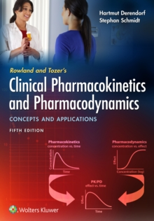 Rowland and Tozer's Clinical Pharmacokinetics and Pharmacodynamics: Concepts and Applications, Paperback / softback Book