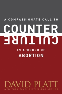 A Compassionate Call to Counter Culture in a World of Abortion, Paperback Book