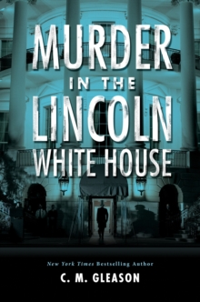 Murder In The Lincoln White House, Hardback Book