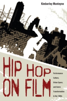 Hip Hop on Film : Performance Culture, Urban Space, and Genre Transformation in the 1980s, Paperback / softback Book