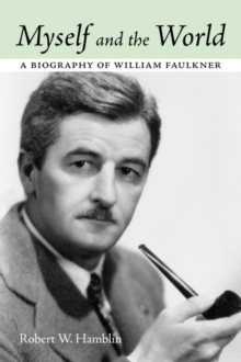 Myself and the World : A Biography of William Faulkner, Hardback Book